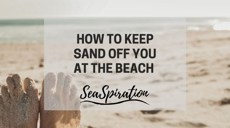 How To Keep Sand Off You At The Beach